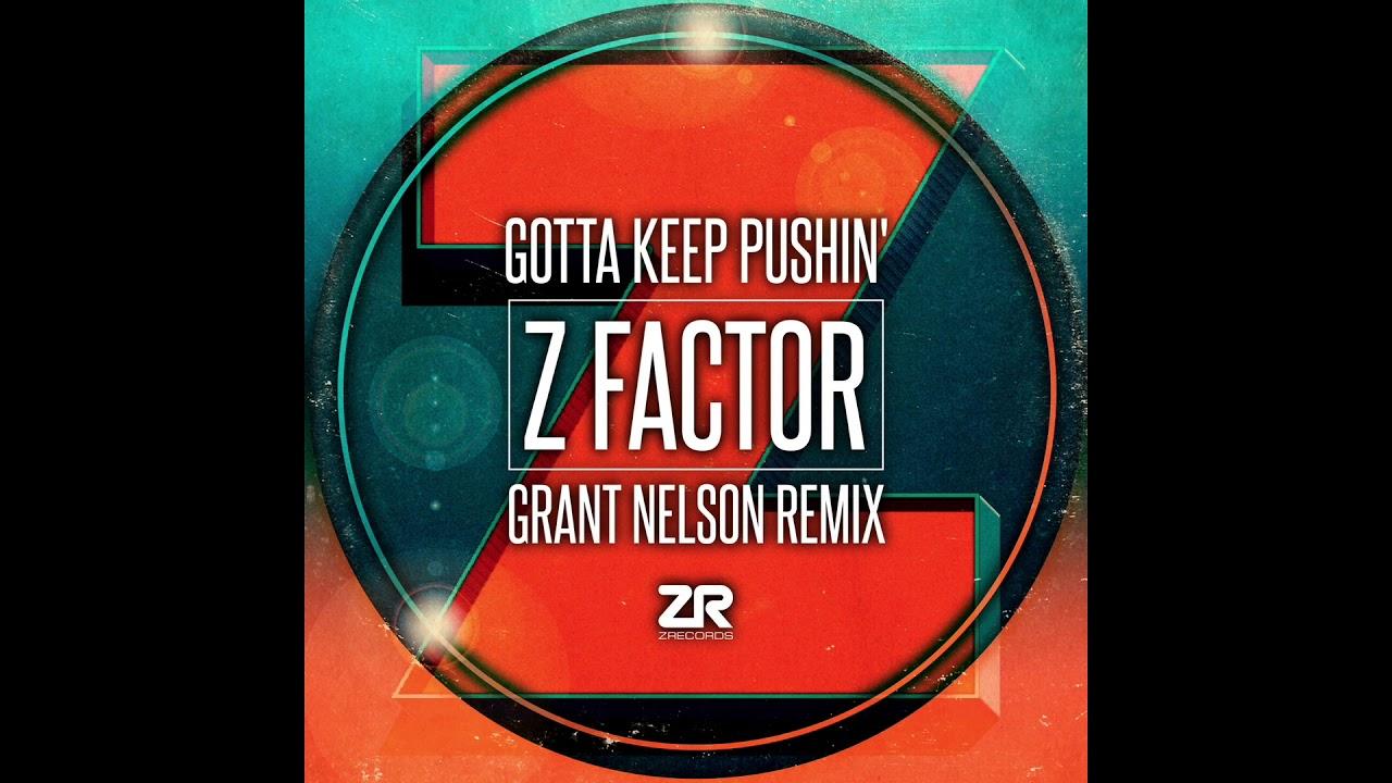 Z Factor – Gotta Keep Pushin (Grant Nelson Remix)