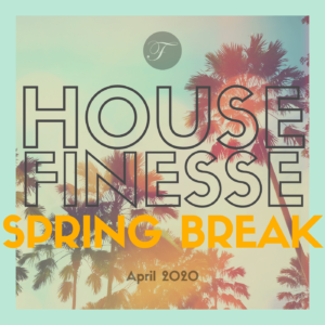 House Finesse 85 - Spring Break 2020